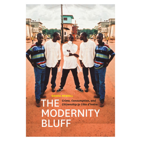 The Modernity Bluff: Crime, Consumption, and Citizenship in Côte d'Ivoire